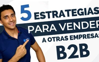 5 Estrategias de Marketing B2B Para Vender A Otras Empresas